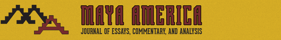Maya America: Journal of Essays, Commentary, and Analysis