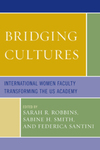 Bridging Cultures: International Women Faculty Transforming the US Academy by Sarah R. Robbins, Federica Santini, and Sabine H. Smith