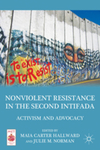 Nonviolent Resistance in the Second Intifada: Activism and Advocacy by Maia Hallward and Julie M. Norman