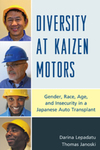 Diversity at Kaizen Motors: Gender, Race, Age, and Insecurity in a Japanese Auto Transplant by Darina Lepadatu and Thomas Janoski