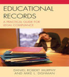 Educational Records: A Practical Guide for Legal Compliance by Daniel Robert Murphy and Mike Dishman