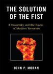 The Solution of the Fist: Dostoevsky and the Roots of Modern Terrorism by John Moran