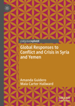 Global Responses to Conflict and Crisis in Syria and Yemen by Amanda Guidero and Maia Carter Hallward