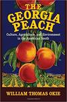 Georgia Peach: Culture, Agriculture, and Environment in the American South by William Thomas Okie