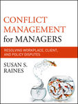 Conflict Management for Managers: Resolving Workplace, Client, and Policy Disputes by Susan S. Raines
