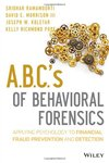 A.B.C.'s of Behavioral Forensics: Applying Psychology to Financial Fraud Prevention and Detection by Sridhar Ramamoorti, David E. Morrison III, Joseph W. Koletar, and Kelly R. Pope