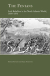 The Fenians: Irish Rebellion in the North Atlantic World, 1858-1876 by Patrick Steward and Bryan P. McGovern