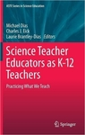Science Teacher Educators as K-12 Teachers: Practicing what we teach by Michael J. Dias, Charles J. Eick, and Laurie Brantley-Dias