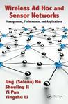 Wireless Ad Hoc and Sensor Networks: Management, Performance, and Applications