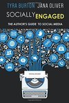 Socially Engaged: The Author's Guide to Social Media by Tyra M. Burton and Jana Oliver