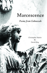Marcescence: Poems from Gahneesah by Christopher Martin and David A. King