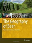 The Geography of Beer: Regions, Environment, and Societies by Mark W. Patterson and Nancy Holast Pullen