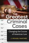 The Greatest Criminal Cases: Changing the Course of American Law by James M. Martinez