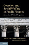 Coercion and Social Welfare in Public Finance by Jorge Martinez-Vazquez, Stanley L. Winer, and Lucy F. Ackert
