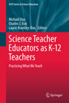 Science Teacher Educators as K-12 Teacher: Practicing What We Preach by Michael Dias, Charles Eick, and Laurie Brantley-Dias
