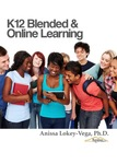 K12 Blended & Online Learning - Full Text by Anissa Lokey-Vega