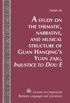 A Study on the Thematic, Narrative, and Musical Structure of Guan Hanqing's Yuan Zaju, Injustice to Dou E by Yumin Ao