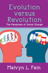 Evolution versus Revolution: The Paradoxes of Social Change by Melvyn L. Fein