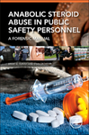 Anabolic Steroid Abuse in Public Safety Personnel: A Forensic Manual, 1st Edition by Brent Turvey and Stan Crowder