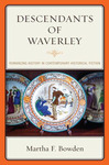 Descendants of Waverley: Romancing History in Contemporary Historical Fiction by Martha F. Bowden