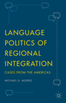 Language Politics of Regional Integration: Cases from the Americas