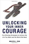 Unlocking Your Inner Courage: Five Winning Strategies to Achieve the Life You Want and the World We Need by Melvyn L. Fein