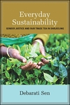 Everyday Sustainability: Gender Justice and Fair Trade Tea in Darjeeling by Debarati Sen