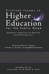Critical Issues in Higher Education for the Public Good: Qualitative, Quantitative & Historical Research Perspectives by Penny A. Pasque Ed., Nicholas A. Bowman Ed., and Magdalena Martinez Ed.