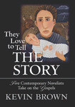 They Love to Tell the Story: Five Contemporary Novelists Take on the Gospels by Kevin Brown