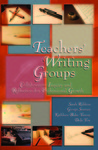 Teachers' Writing Groups: Collaborative Inquiry and Reflection for Professional Growth by Sarah Robbins Ed., Kathleen Yancey Ed., George Seaman Ed., and Dede Yow Ed.