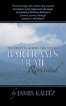 Footprints Across the South: Bartram's Trail Revisited by James Kautz