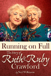 Running on Full: The Story of Ruth and Ruby Crawford by Neil Wilkinson